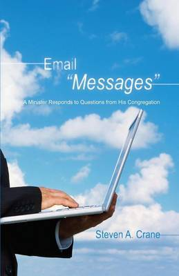 Email  Messages : A Minister Responds to Questions from His Congregation