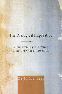 The Dialogical Imperative: A Christian Reflection on Interfaith Encounter