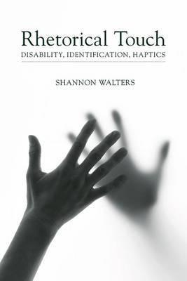 Rhetorical Touch: Disability, Identification, Haptics