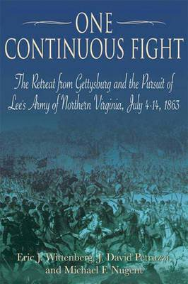 One Continuous Fight: The Retreat from Gettysburg and the Pursuit of Lee's Army of Northern Virginia, July 4 - 14, 1863