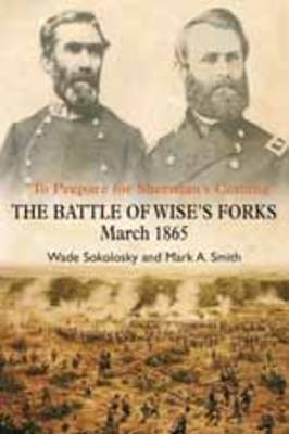 To Prepare for Sherman's Coming : The Battle of Wise's Forks, March 1865