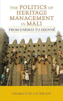The Politics of Heritage Management in Mali: From UNESCO to Djenne