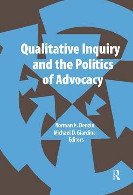 Qualitative Inquiry and the Politics of Advocacy