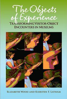 The Objects of Experience: Transforming Visitor-Object Encounters in Museums