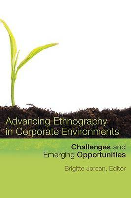 Advancing Ethnography in Corporate Environments: Challenges and Emerging Opportunities