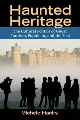Haunted Heritage: The Cultural Politics of Ghost Tourism, Populism, and the Past