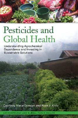 Pesticides and Global Health: Understanding Agrochemical Dependence and Investing in Sustainable Solutions