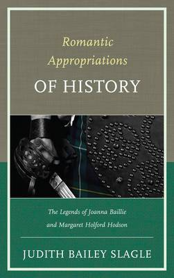 Romantic Appropriations of History: The Legends of Joanna Baillie and Margaret Holford Hodson