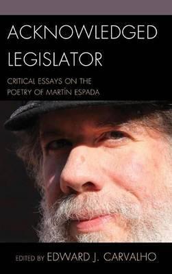 Acknowledged Legislator: Critical Essays on the Poetry of Martin Espada