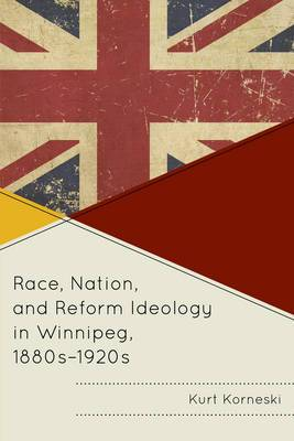 Race, Nation, and Reform Ideology in Winnipeg, 1880s-1920s