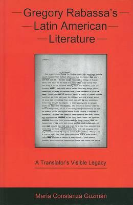 Gregory Rabassa's Latin American Literature: A Translator's Visible Legacy