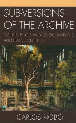 Sub-versions of the Archive: Manuel Puig's and Severo Sarduy's Alternative Identities