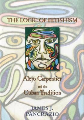 The Logic of Fetishism: Alejo Carpentier and the Cuban Tradition
