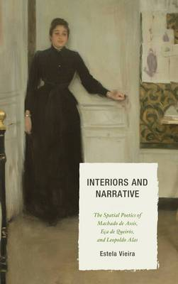 Interiors and Narrative: The Spatial Poetics of Machado de Assis, Eca de Queiros, and Leopoldo Alas