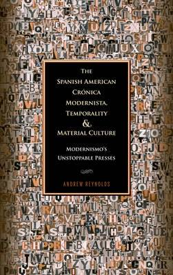The Spanish American Cronica Modernista, Temporality and Material Culture: Modernismo's Unstoppable Presses