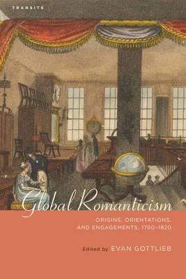 Global Romanticism: Origins, Orientations, and Engagements, 1760-1820