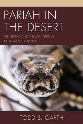 Pariah in the Desert: The Heroic and the Monstrous in Horacio Quiroga
