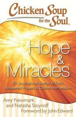 Chicken Soup for the Soul: Hopes & Miracles: 101 Inspirational Stories of Faith, Answered Prayers, and Divineintervention
