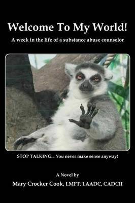 Welcome to My World. a Week in the Life of a Substance Abuse Counselor.