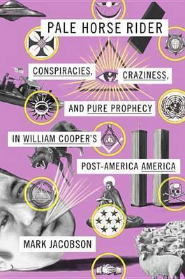 Pale Horse Rider: Conspiracies, Craziness, and Pure Prophecy in William Cooper's Post-America America