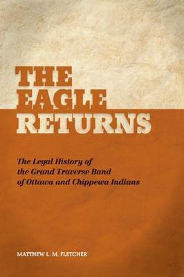 The Eagle Returns: The Legal History of the Grand Traverse Band of Ottawa and Chippewa Indians