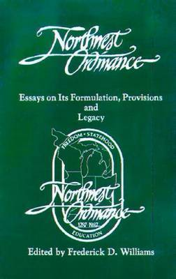 The Northwest Ordinance: Essays on Its Formulation, Provisions, and Legacy