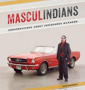 Masculindians: Conversations about Indigenous Manhood