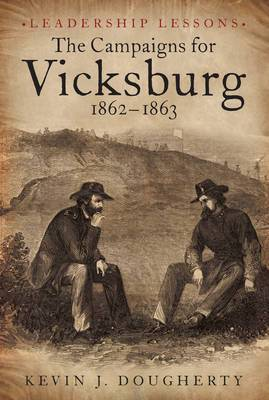 Campaigns for Vicksburg 1862-63: Case Studies in Challenges, from Adversity to Triumph to Disaster