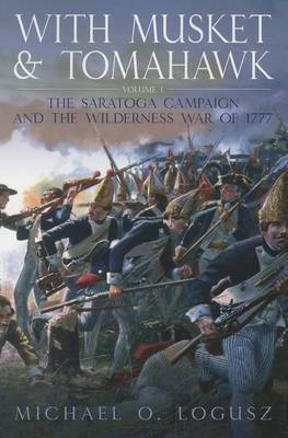 With Musket and Tomahawk, Vol. I: The Saratoga Campaign and the Wilderness War of 1777