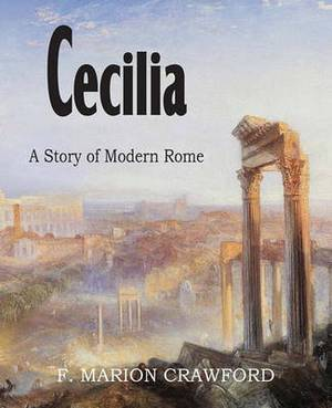 Cecilia, a Story of Modern Rome