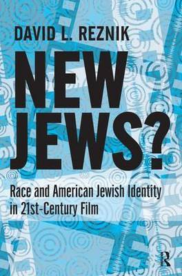 New Jews : Race and American Jewish Identity in 21st-Century Film