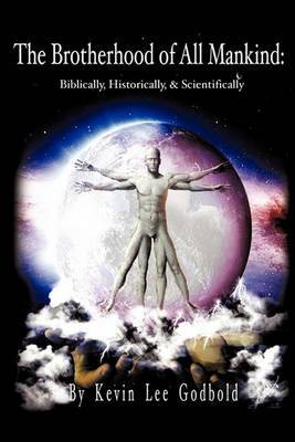 The Brotherhood of All Mankind: Biblically, Historically, and Scientifically