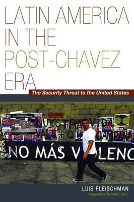 Latin America in the Post-Chavez Era: The Security Threat to the United States