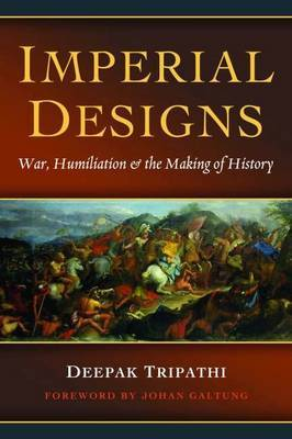 Imperial Designs: War, Humiliations & the Making of History