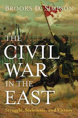 The Civil War in the East: Struggle, Stalemate, Victory
