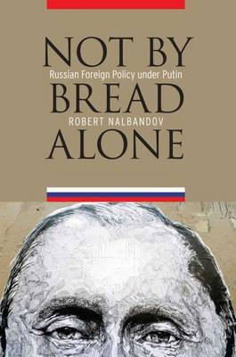 Not by Bread Alone: Russian Foreign Policy Under Putin
