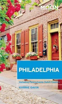 Moon Philadelphia (3rd ed): Including Pennsylvania Dutch Country