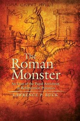The Roman Monster: An Icon of the Papal Antichrist In Reformation Polemics