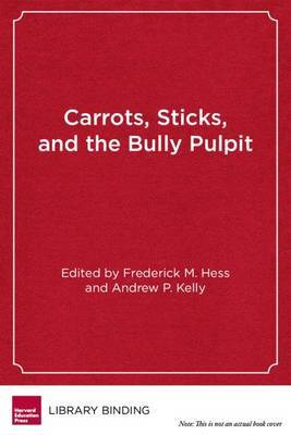 Carrots, Sticks and the Bully Pulpit: Lessons from a Half-Century of Federal Efforts to Improve America's Schools