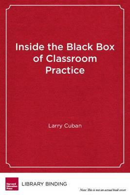 Inside the Black Box of Classroom Practice: Change without Reform in American Education