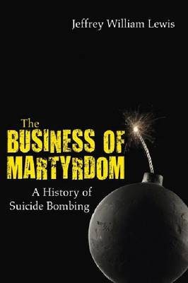 The Business of Martyrdom: A History of Suicide Bombing