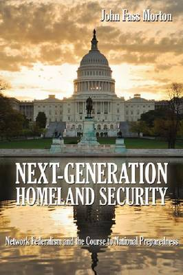 Next-Generation Homeland Security: Network Federalism and the Course to National Preparedness
