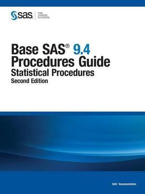 Base SAS 9.4 Procedures Guide: Statistical Procedures, Second Edition