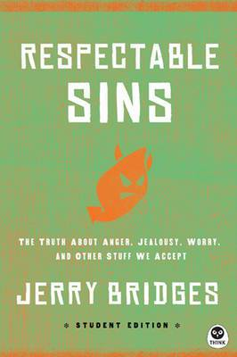 Respectable Sins Student Edition: The Truth about Anger, Jealousy, Worry, and Other Stuff We Accept
