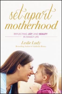 Set-Apart Motherhood: Reflecting Joy and Beauty in Family Life