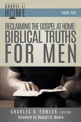 Reclaiming the Gospel at Home: Biblical Truths for Men