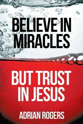 Believe in Miracles, But Trust in Jesus