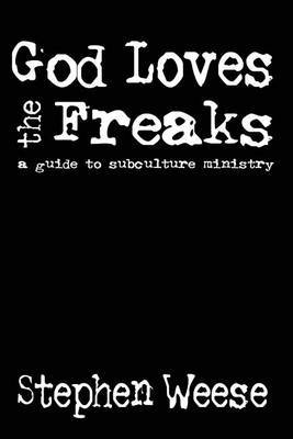 God Loves the Freaks, a Guide to Subculture Ministry