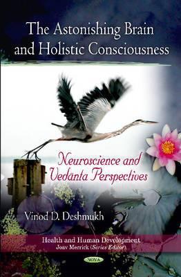 Astonishing Brain & Holistic Consciousness: Neuroscience & Vedanta Perspectives