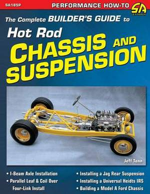 The Complete Builder's Guide to Hot Rod Chassis & Suspension